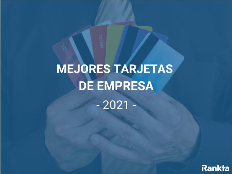 Mejores tarjetas de empresa 2021