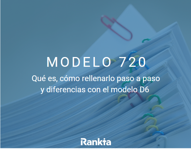 Modelo 720. qué es y cómo presenatrlo paso a paso