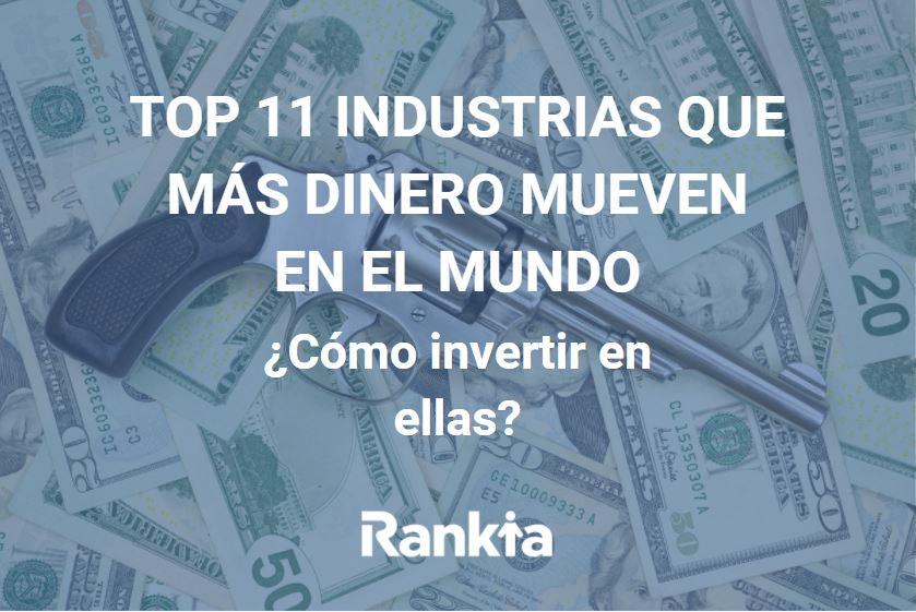 Top 11 industrias que más dinero mueven en el mundo y cómo invertir en ellas