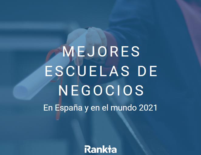 Mejores Escuelas De Negocios En España Y El Mundo 2021 Rankia