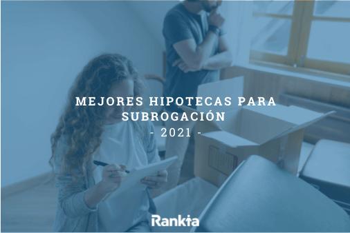 Mejores hipotecas para subrogación 2021