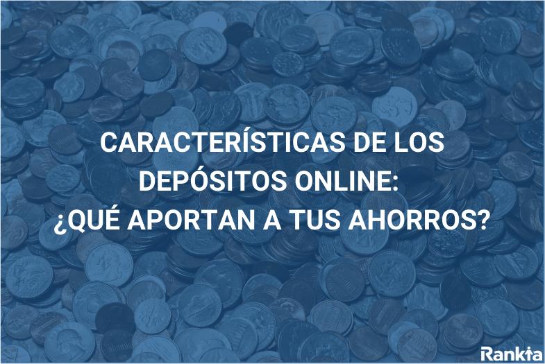 Características de los depósitos online