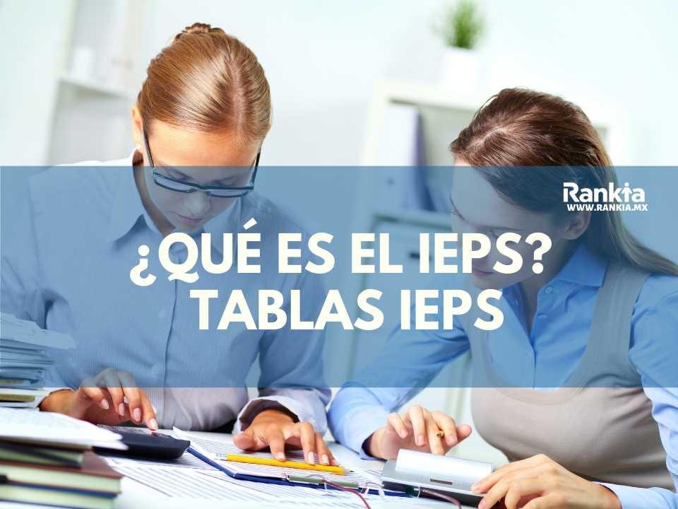 ¿Qué es el IEPS? Tablas IEPS 2021