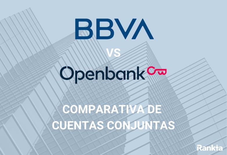 BBVA vs Openbank: comparativa cuentas conjuntas