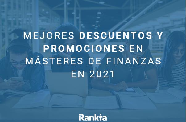 mejores descuentos y promociones en másteres de finanzas y mbas 2021