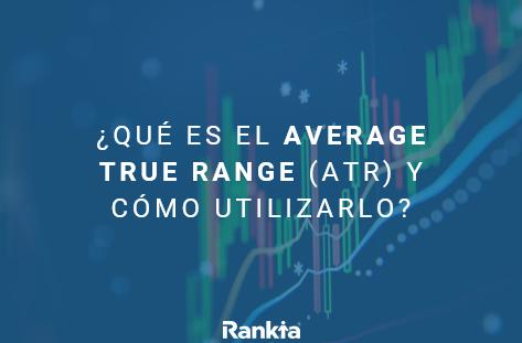 Qué es el Average True Range ATR y cómo utilizarlo