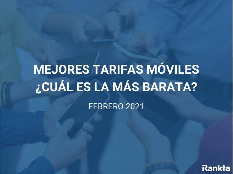 Mejores tarifas móviles febrero 2021