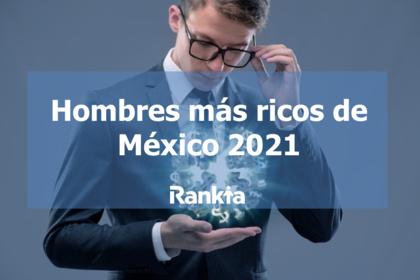 Los Hombres más ricos de México 2021