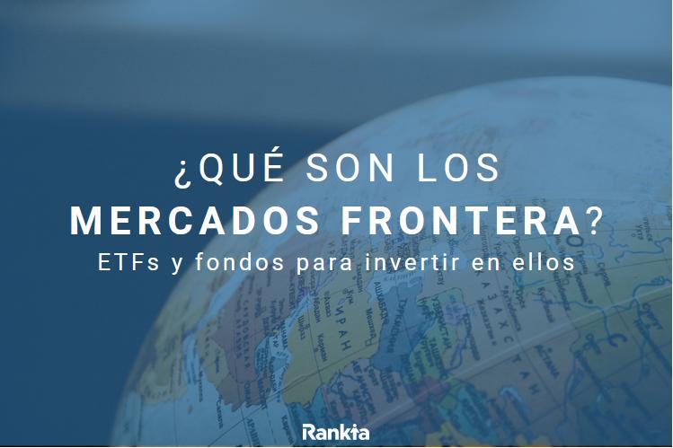 qué son os mercados frontera: etfs y fondos para invertir en ellos