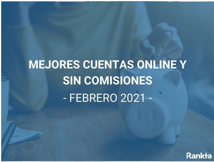 Mejores cuentas online sin comisiones febrero 2021