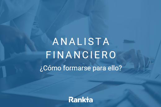Analista financiero: qué es, como formarse para ello y donde estudiar