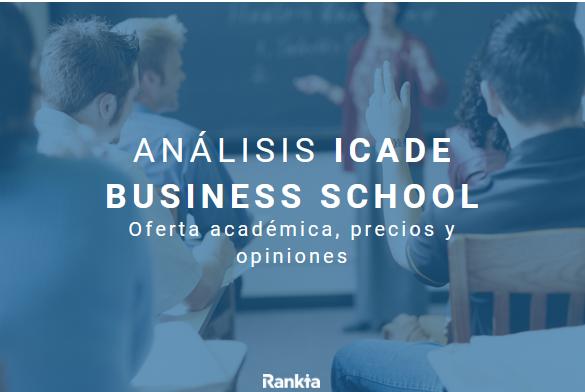 Análisis ICADE Business School: oferta académica, precios y opiniones