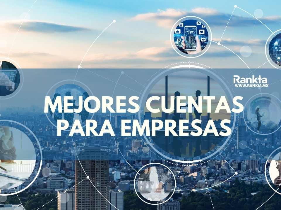 Mejores cuentas para empresas México: Banregio, Banorte, BBVA, Santander, Citibanamex y Scotiabank