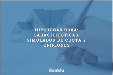 Hipotecas BBVA: características, simulador de cuota y opiniones