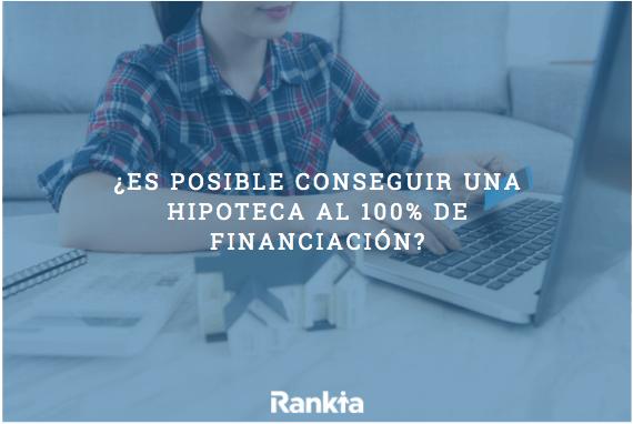 ¿Es posible conseguir una hipoteca al 100% de financiación?