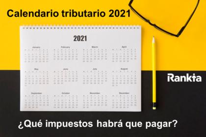 Calendario tributario 2021: ¿Qué impuestos habrá que pagar en 2021?