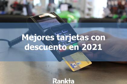 Mejores tarjetas con descuentos en 2021
