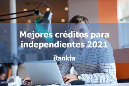 Mejores créditos para independientes 2021