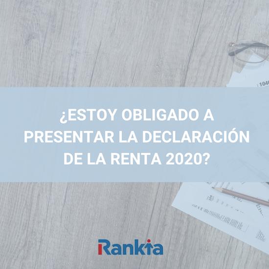 ¿Estoy obligado a presentar la declaración de la renta 2020?