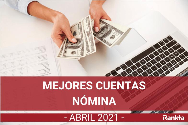 Mejores cuentas nómina abril 2021