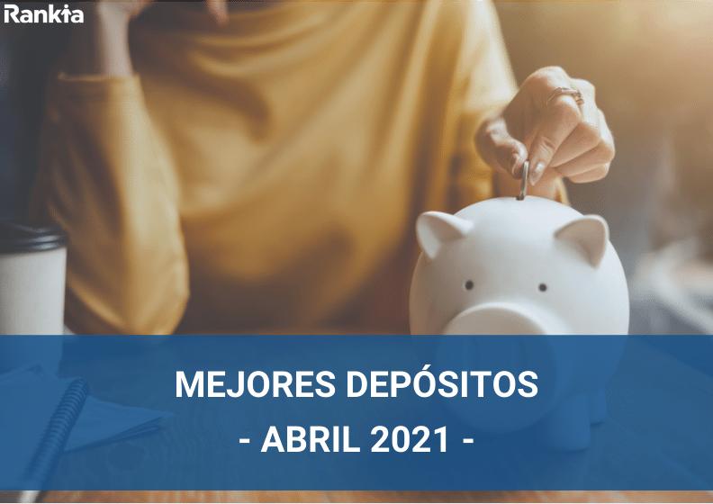 Mejores depósitos abril 2021