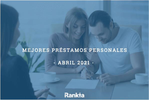 Mejores préstamos personales abril 2021
