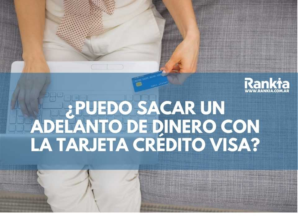 ¿Puedo sacar un adelanto de dinero con la tarjeta crédito Visa?