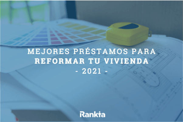 Mejores préstamos para reformar la vivienda 2021