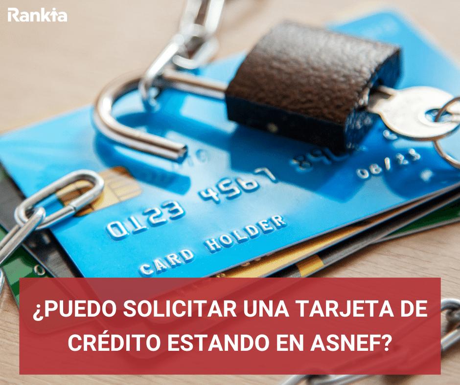 Solicitar tarjeta de crédito estando en asnef