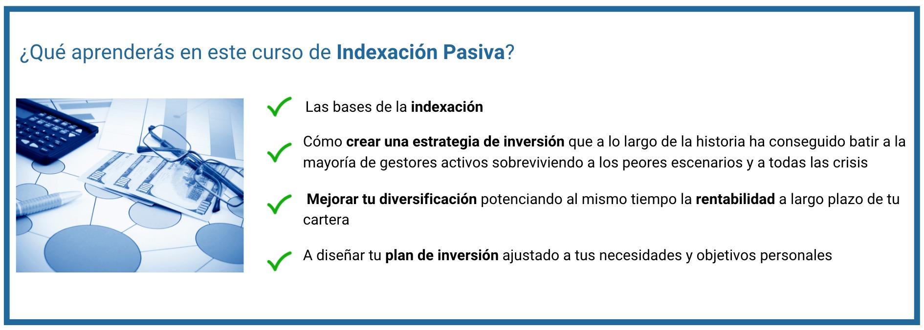 ¿Qué aprenderás en este curso de Indexación Pasiva?