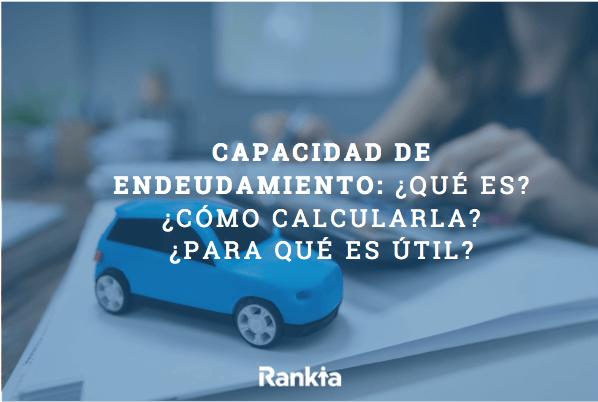 Capacidad de endeudamiento: ¿Qué es? ¿cómo calcularla? ¿Para qué es útil?