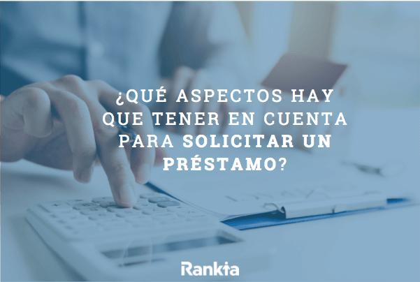 ¿Qué aspectos hay que tener en cuenta para solicitar un préstamo?