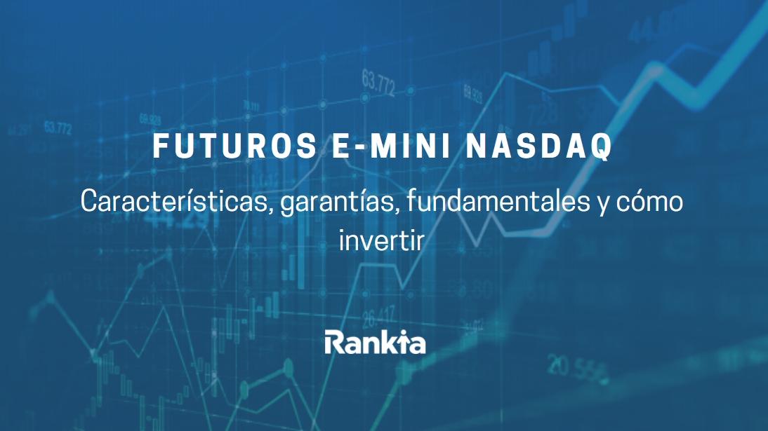 Futuros E-Mini Nasdaq: características, garantías, fundamentales y cómo invertir