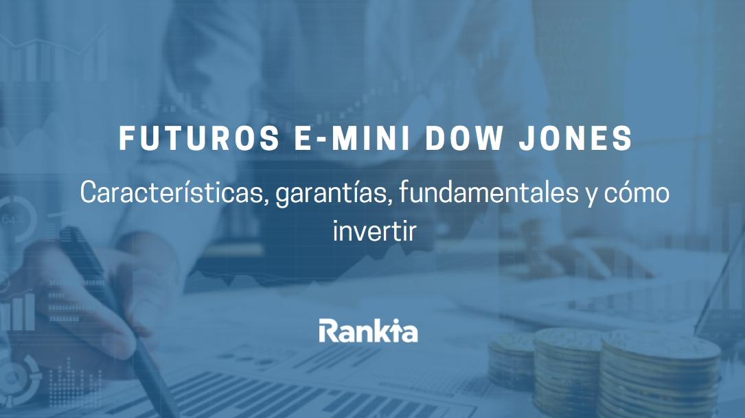 Futuros E-mini Dow Jones: características, garantías, fundamentales y cómo invertir