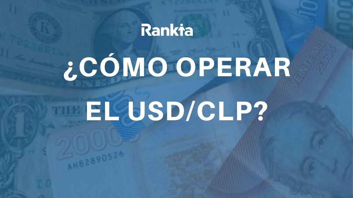 ¿Cómo operar el peso chileno (USD/CLP)?
