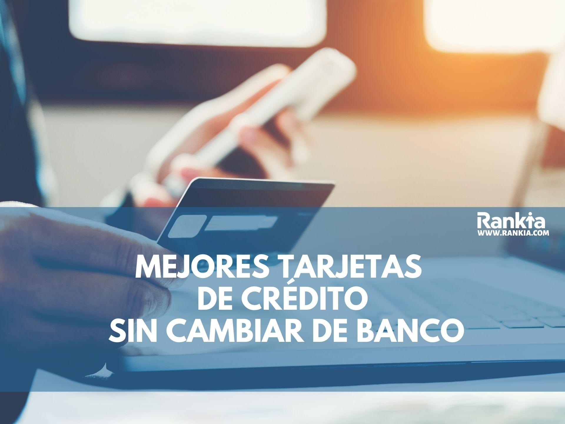 Mejores tarjetas de crédito sin cambiar de banco 2021