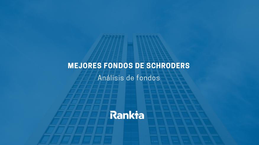 Mejores fondos de Schroders
